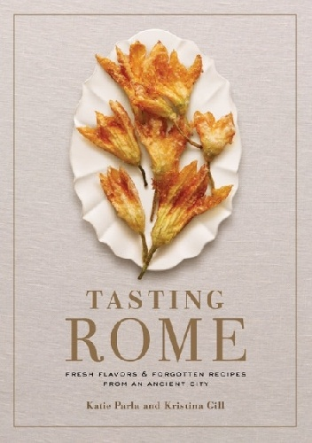 Okładka książki tasting rome: fresh flavors and forgotten recipes from an ancient city