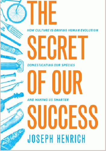 Okładka książki the secret of our success: how culture is driving human evolution, domesticating our species, and making us smarter