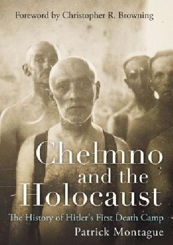 Okladka ksiazki chelmno and the holocaust the history of hitler s first death camp