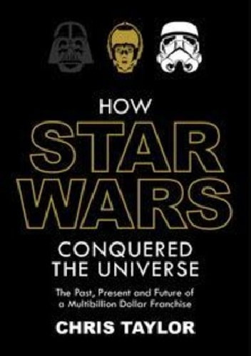 Okladka ksiazki how star wars conquered the universe the past present and future of a multibillion dollar franchise