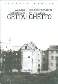 Okladka ksiazki zaglada lubelskiego getta the extermination of the lublin ghetto